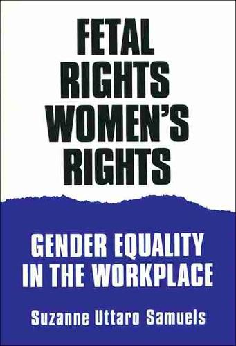 Fetal Rights, Women's Rights: Gender Equality in the Workplace (Paperback)
