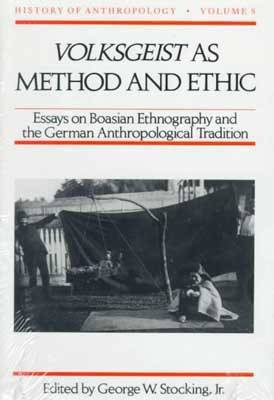 Volksgeist as Method and Ethic: Essays on Boasian Ethnography and the German Anthropological Tradition - History of Anthropology (Hardback)
