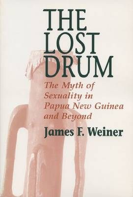 The Lost Drum: Myth of Sexuality in Papua New Guinea and Beyond (Paperback)