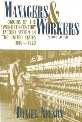 Managers and Workers: Origins of the Twentieth-century Factory System in the United States, 1880-1920 (Hardback)