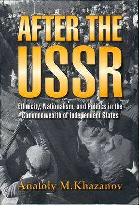 After the USSR: Ethnicity, Nationalism and Politics in the Commonwealth of Independent States (Hardback)