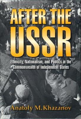 After the USSR: Ethnicity, Nationalism and Politics in the Commonwealth of Independent States (Paperback)