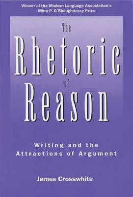 Rhetoric Of Reason: Writing And The Attractions Of Argument (Hardback)