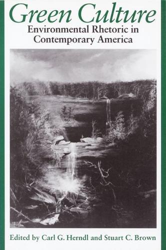 Green Culture: Environmental Rhetoric in Contemporary America (Paperback)