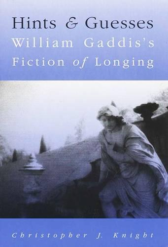 Hints and Guesses: William Gaddis's Fiction of Longing (Hardback)