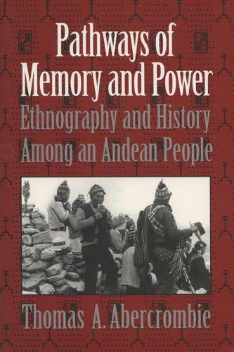 Pathways of Memory and Power: Ethnography and History Among an Andean People (Paperback)