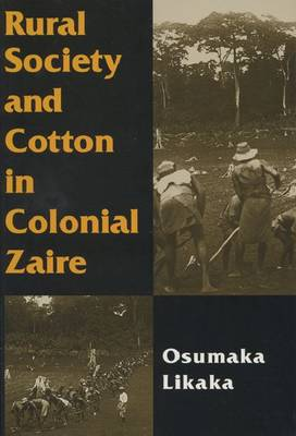 Rural Society and Cotton in Colonial Zaire (Hardback)