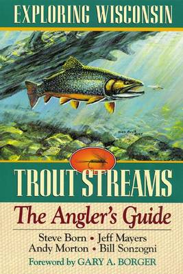 Exploring Wisconsin Trout Streams: The Angler's Guide - North Coast Book (Hardback)