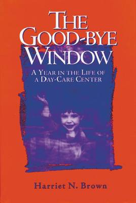 The Good-bye Window: A Year in the Life of a Day-care Center (Hardback)