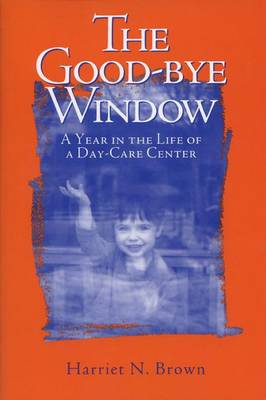 The Good-bye Window: A Year in the Life of a Day-care Center (Paperback)