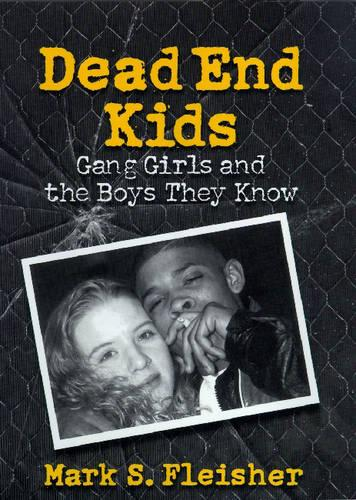 Dead End Kids: Gang Girls and the Boys They Know (Hardback)