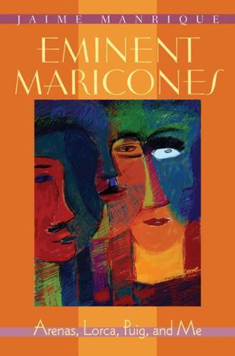 Eminent Maricones: Arenas, Lorca, Puig, and Me (Paperback)