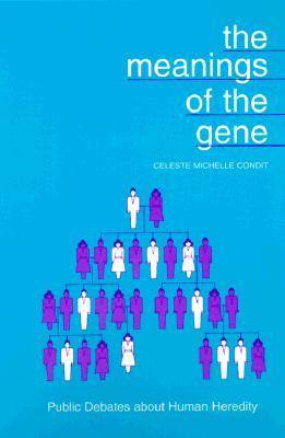 The Meanings of the Gene: Public Debates About Human Heredity - Rhetoric of the Human Sciences (Paperback)