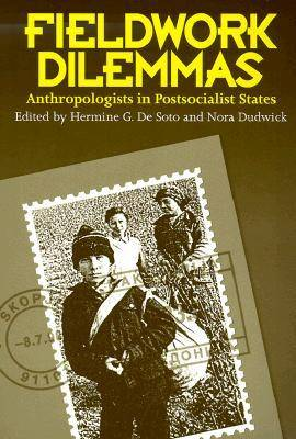 Fieldwork Dilemmas: Anthropologists in Postsocialist States (Paperback)