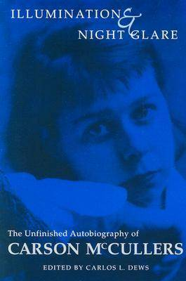 Illumination and Night Glare: The Unfinished Autobiography of Carson McCullers - Wisconsin Studies in Autobiography (Paperback)