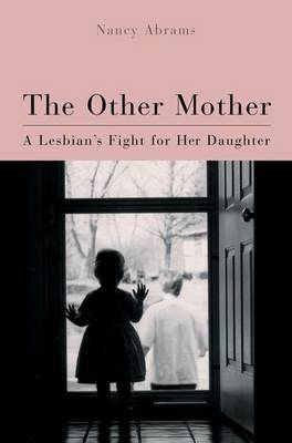 The Other Mother: A Lesbian's Fight for Her Daughter (Hardback)