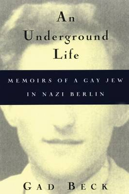 Underground Life: Memoirs of a Gay Jew in Nazi Berlin - Living Out: Gay and Lesbian Autobiographies (Hardback)