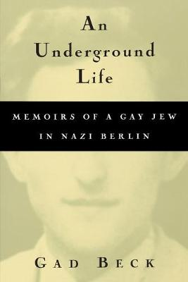 An Underground Life: Memoirs of a Gay Jew in Nazi Berlin - Living Out: Gay and Lesbian Autobiographies (Paperback)