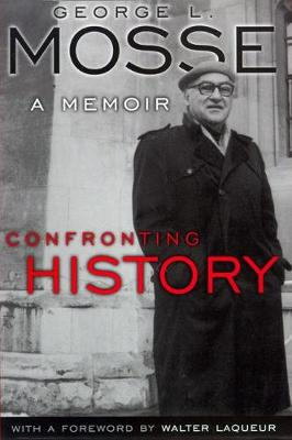 Confronting History: A Memoir - George L. Mosse Series in Modern European Cultural and Intellectual History (Paperback)