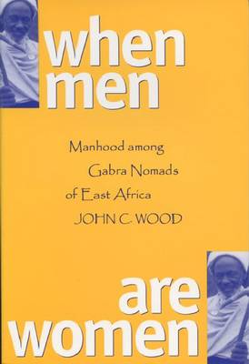 When Men are Women: Manhood Among the Gabra Nomads of East Africa (Paperback)