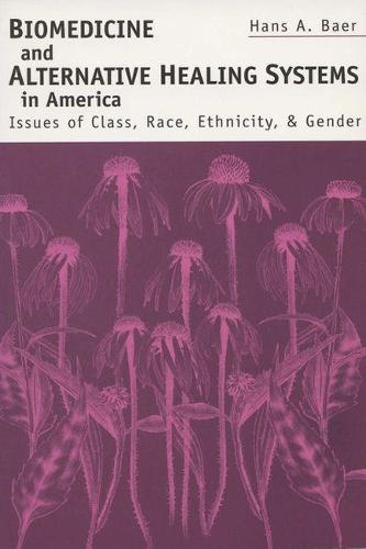 Biomedicine and Alternative Healing Systems in America: Issues of Class, Race, Ethnicity and Gender (Paperback)