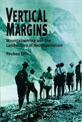 Vertical Margins: Mountaineering and the Landscapes of Neo-imperialism (Hardback)