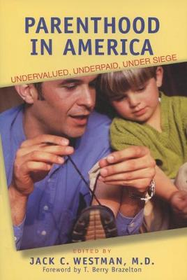 Parenthood in America: Undervalued, Underpaid, Under Siege (Paperback)