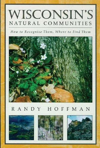 Wisconsin's Natural Communities: How to Recognize Them, Where to Find Them (Paperback)
