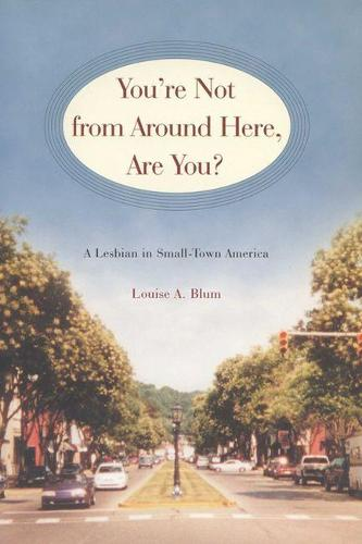 You're Not from Around Here, are You?: A Lesbian in Small-Town America - Living Out: Gay & Lesbian Autobiographies (Paperback)