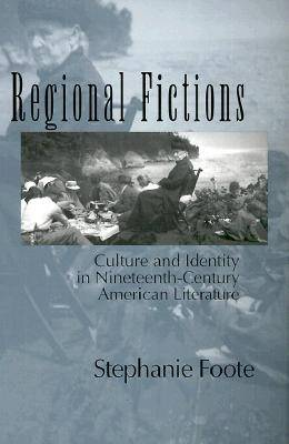 Regional Fictions: Culture and Identity in Nineteenth-century American Literature (Paperback)