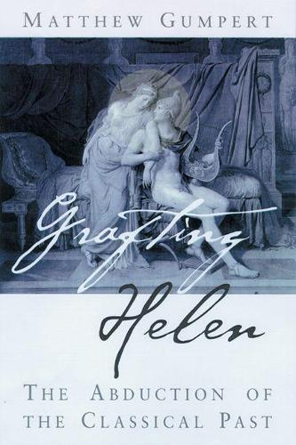 Grafting Helen: The Abduction of the Classical Past (Paperback)