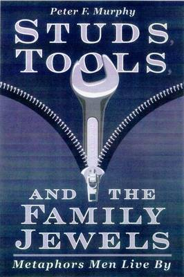 Studs, Tools and the Family Jewels: Metaphors Men Live By (Hardback)