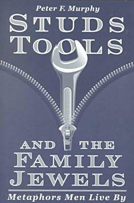 Studs, Tools and the Family Jewels: Metaphors Men Live By (Paperback)