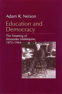 Education and Democracy: The Meaning of Alexander Meiklejohn, 1872-1964 (Paperback)