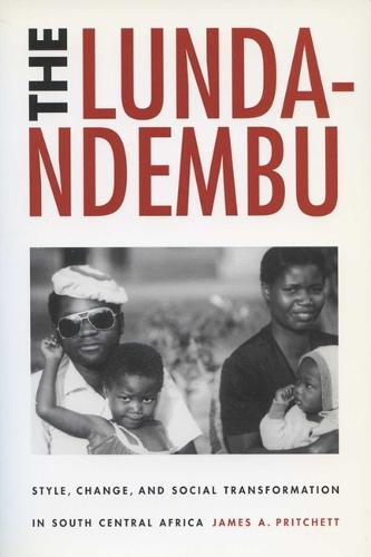 The Lunda-Ndembu: Style, Change and Social Transformation in South Central Africa (Paperback)