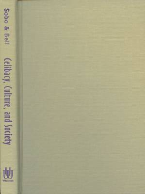 Celibacy, Culture and Society: The Anthropology of Sexual Abstinence (Hardback)