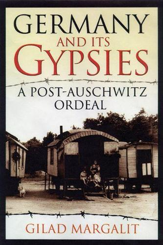 Germany and Its Gypsies: A Post-Auschwitz Ordeal (Hardback)