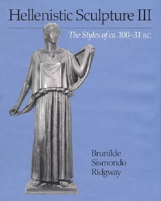 Hellenistic Sculpture: Styles of ca.100-31 B.C. v. 3 - Wisconsin Studies in Classics (Hardback)
