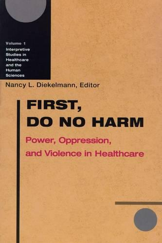 First, Do No Harm: Power, Oppression and Violence in Healthcare (Paperback)