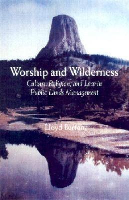 Worship and Wilderness: Culture, Religion, and Law in Public Lands Management (Hardback)