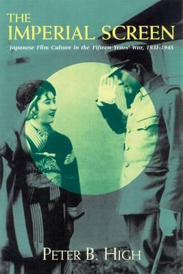 The Imperial Screen: Japanese Film Culture in the Fifteen Years' War, 1931-1945 - Wisconsin Studies in Film (Hardback)
