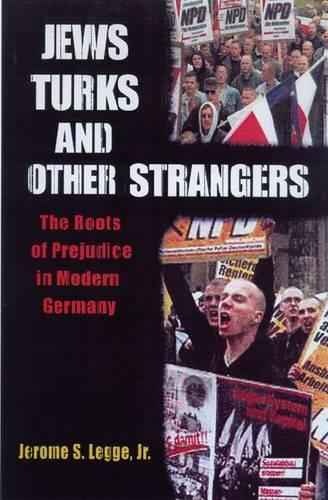 Jews, Turks, and Other Strangers: The Roots of Prejudice in Modern Germany (Hardback)