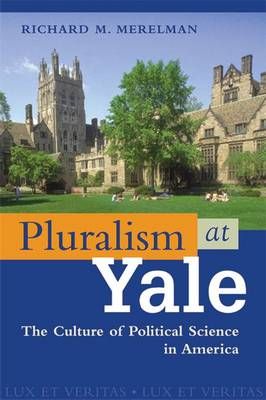 Pluralism at Yale: The Culture of Political Science in America (Paperback)