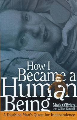 How I Became a Human Being: A Disabled Man's Quest for Independence - Wisconsin Studies in Autobiography (Hardback)