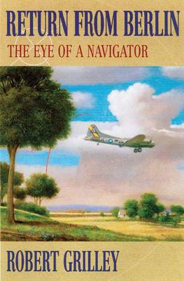 Return from Berlin: The Eye of a Navigator (Hardback)