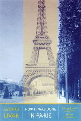 How it Was Done in Paris: Russian Emigre Literature and French Modernism (Paperback)