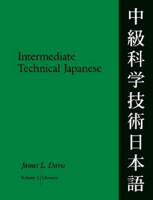 Intermediate Technical Japanese: Intermediate Technical Japanese v. 2; Glossary Glossary v. 2 - Technical Japanese (Paperback)