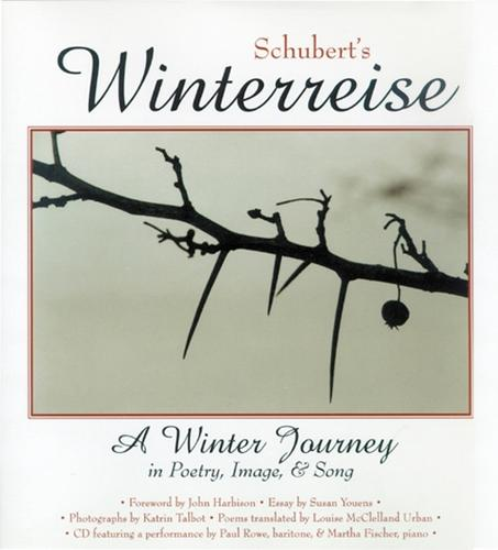 """Schubert's """"Winterreise"""": A Winter Journey in Poetry, Image and Song"""