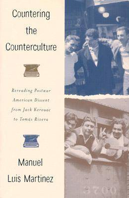 Countering the Counterculture: Rereading Postwar American Dissent from Jack Kerouac to Tomas Rivera (Paperback)