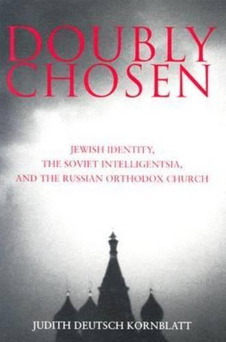 Doubly Chosen: Jewish Identity, the Soviet Intelligentsia, and the Russian Orthodox Church (Paperback)